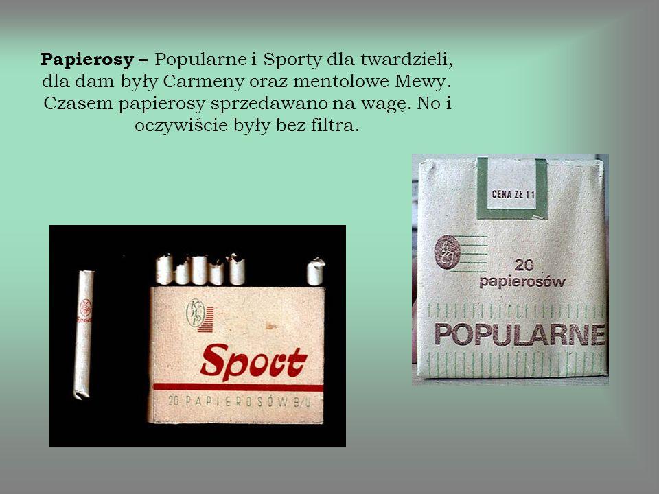 Papierosy – Popularne i Sporty dla twardzieli, dla dam były Carmeny oraz mentolowe Mewy. Czasem papierosy sprzedawano na wagę. No i oczywiście były be