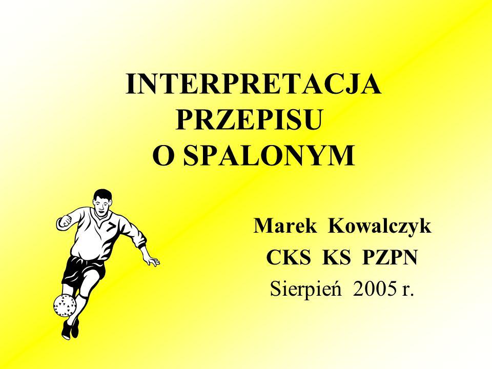 INTERPRETACJA PRZEPISU O SPALONYM Marek Kowalczyk CKS KS PZPN Sierpień 2005 r.
