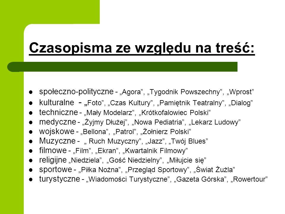 Czasopisma ze względu na treść: społeczno-polityczne - Agora, Tygodnik Powszechny, Wprost kulturalne - Foto, Czas Kultury, Pamiętnik Teatralny, Dialog