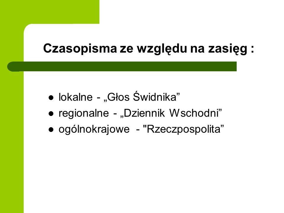 Czasopisma ze względu na zasięg : lokalne - Głos Świdnika regionalne - Dziennik Wschodni ogólnokrajowe -