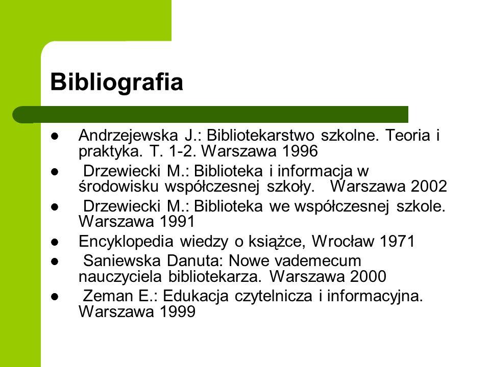 Bibliografia Andrzejewska J.: Bibliotekarstwo szkolne. Teoria i praktyka. T. 1-2. Warszawa 1996 Drzewiecki M.: Biblioteka i informacja w środowisku ws