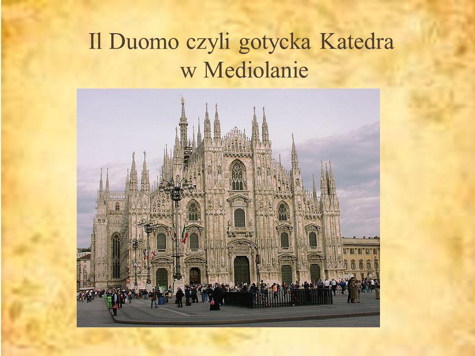 Il Duomo czyli gotycka Katedra w Mediolanie