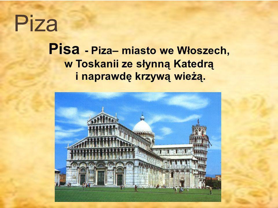 Piza Pisa - Piza– miasto we Włoszech, w Toskanii ze słynną Katedrą i naprawdę krzywą wieżą.