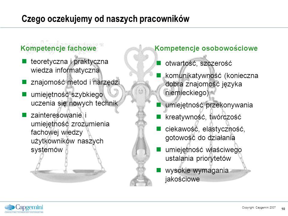 CE v5.6 Copyright Capgemini 2007 10 Czego oczekujemy od naszych pracowników Kompetencje fachoweKompetencje osobowościowe otwartość, szczerość komunika