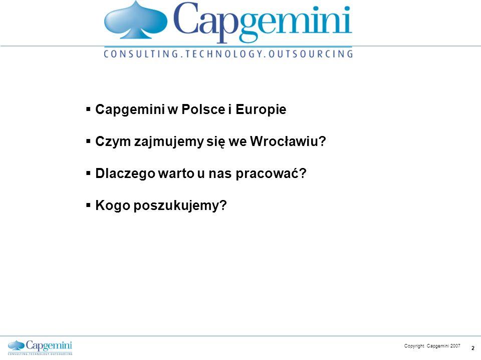 CE v5.6 Copyright Capgemini 2007 2 Capgemini w Polsce i Europie Czym zajmujemy się we Wrocławiu? Dlaczego warto u nas pracować? Kogo poszukujemy?