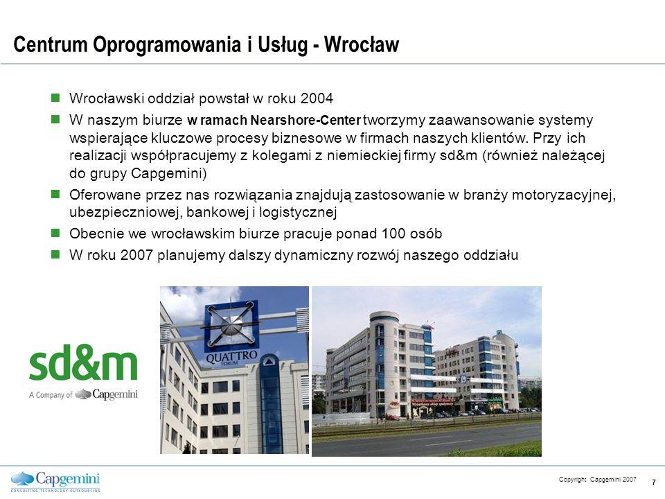 CE v5.6 Copyright Capgemini 2007 8 Przykładowe projekty realizowane w Nearshore Center Klient Projekt System Ubezpieczeń Emerytalnych (BVK) Cały zespół liczy ponad 100 osób z tego 18 we Wrocławiu Obsługa zamówień samochodów osobowych (GO - Global Ordering) 80-cio osobowy zespół, w tym 10 z wrocławskiego biura System gwarancyjny (SWS – Supplier Warranty System) 15-to osobowy zespół, 3 we Wrocławiu
