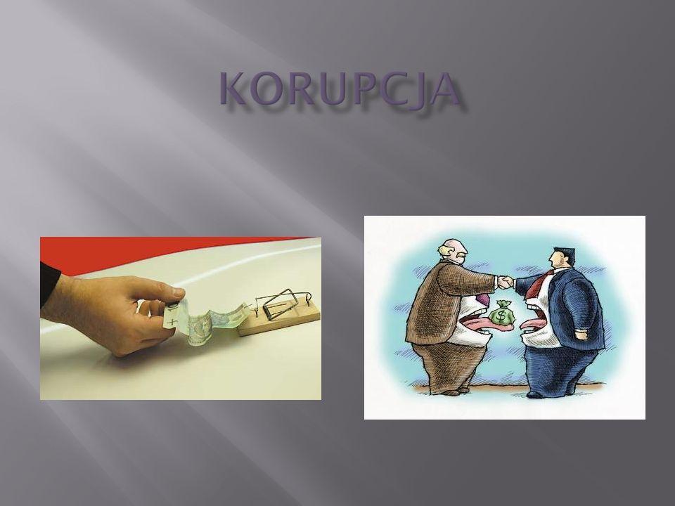 KORUPCJA - nadużycie stanowiska publicznego w celu uzyskania prywatnych korzyści.