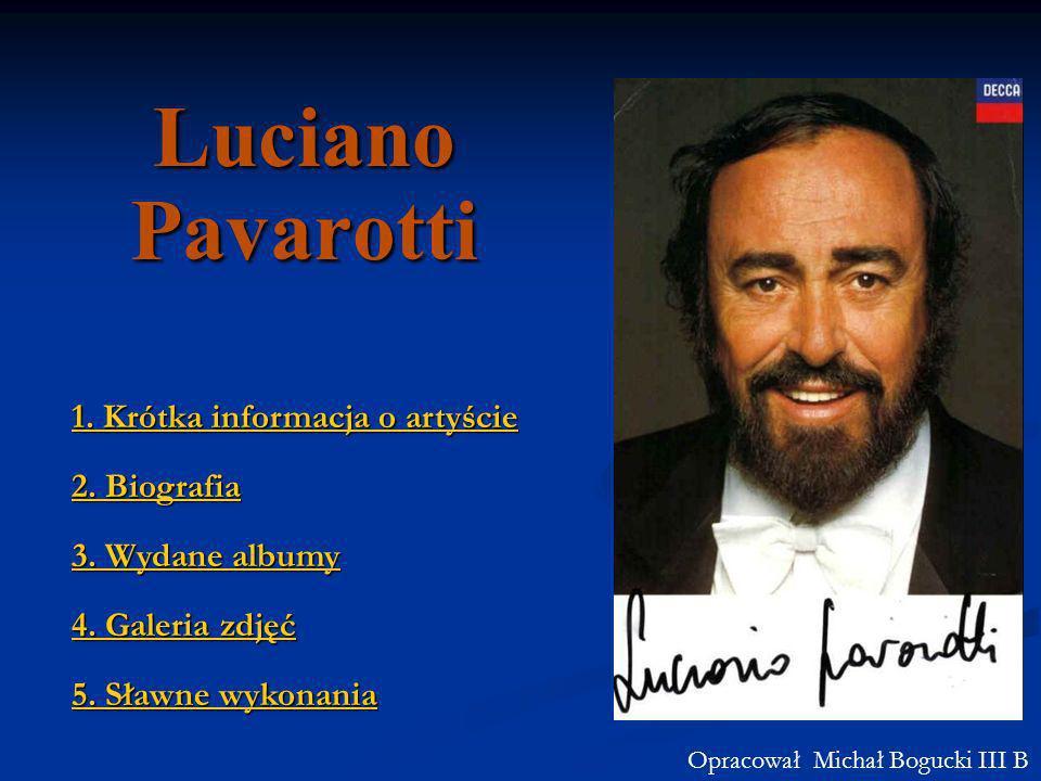 Luciano Pavarotti 1. Krótka informacja o artyście 1. Krótka informacja o artyście 2. Biografia 2. Biografia 3. Wydane albumy 3. Wydane albumy 4. Galer