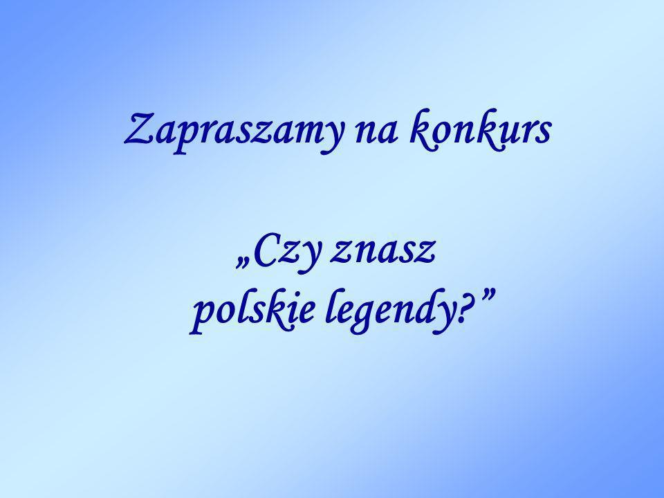 Zapraszamy na konkurs Czy znasz polskie legendy?
