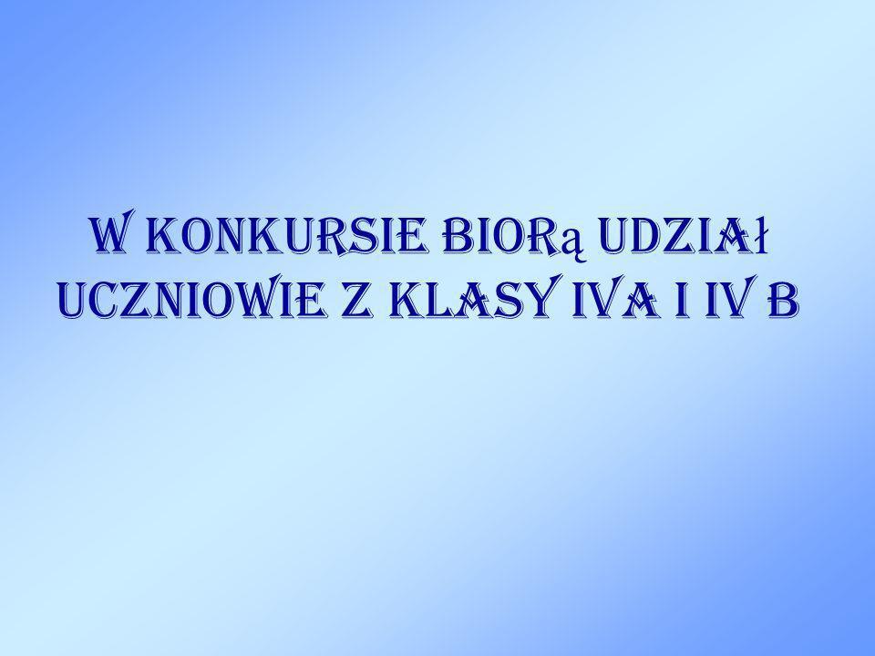 W konkursie bior ą udzia ł uczniowie z klasy IVa i IV b