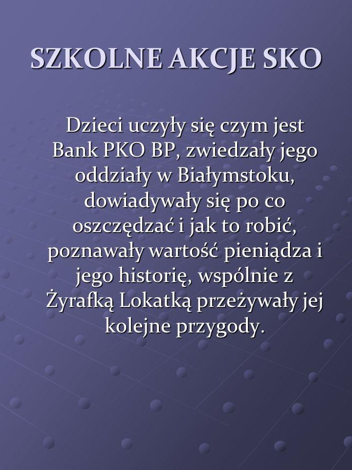 SZKOLNE AKCJE SKO Dzieci uczyły się czym jest Bank PKO BP, zwiedzały jego oddziały w Białymstoku, dowiadywały się po co oszczędzać i jak to robić, poz