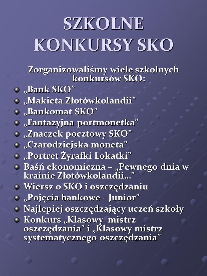 SZKOLNE KONKURSY SKO Zorganizowaliśmy wiele szkolnych konkursów SKO: Bank SKO Makieta Złotówkolandii Bankomat SKO Fantazyjna portmonetka Znaczek poczt