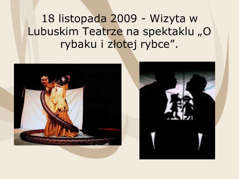 18 listopada 2009 - Wizyta w Lubuskim Teatrze na spektaklu O rybaku i złotej rybce.