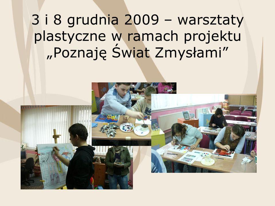 3 i 8 grudnia 2009 – warsztaty plastyczne w ramach projektu Poznaję Świat Zmysłami