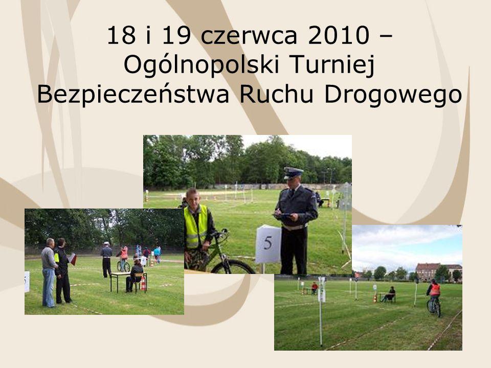 18 i 19 czerwca 2010 – Ogólnopolski Turniej Bezpieczeństwa Ruchu Drogowego