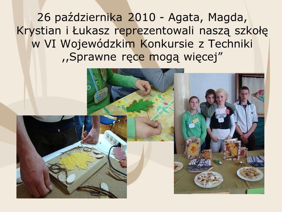 26 października 2010 - Agata, Magda, Krystian i Łukasz reprezentowali naszą szkołę w VI Wojewódzkim Konkursie z Techniki,,Sprawne ręce mogą więcej