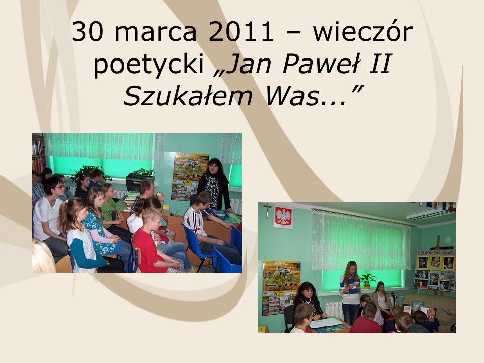 30 marca 2011 – wieczór poetycki Jan Paweł II Szukałem Was...