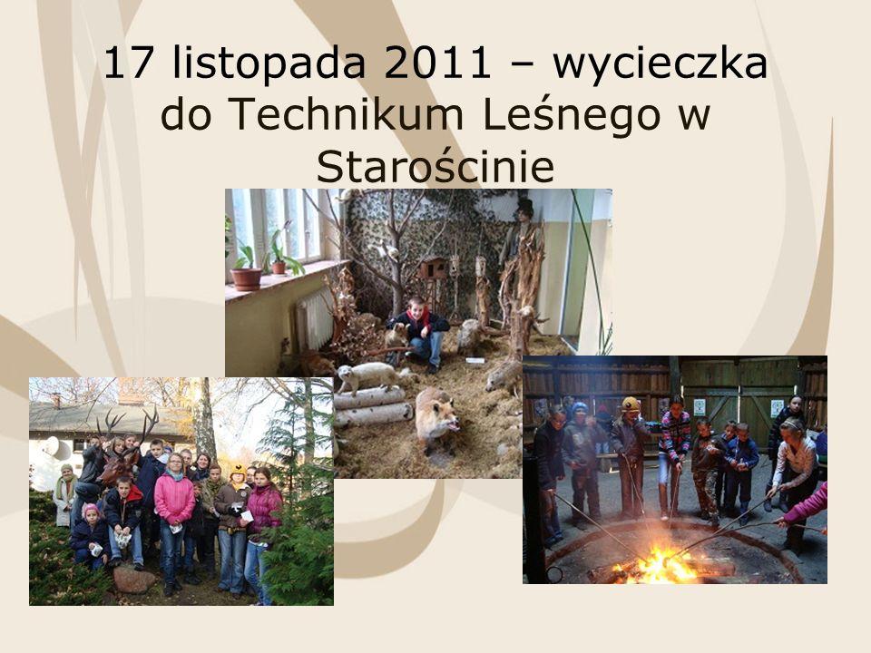 17 listopada 2011 – wycieczka do Technikum Leśnego w Starościnie