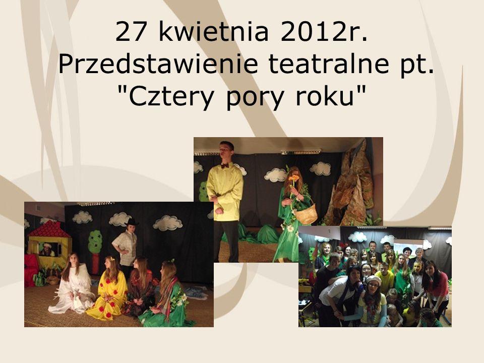 27 kwietnia 2012r. Przedstawienie teatralne pt. Cztery pory roku