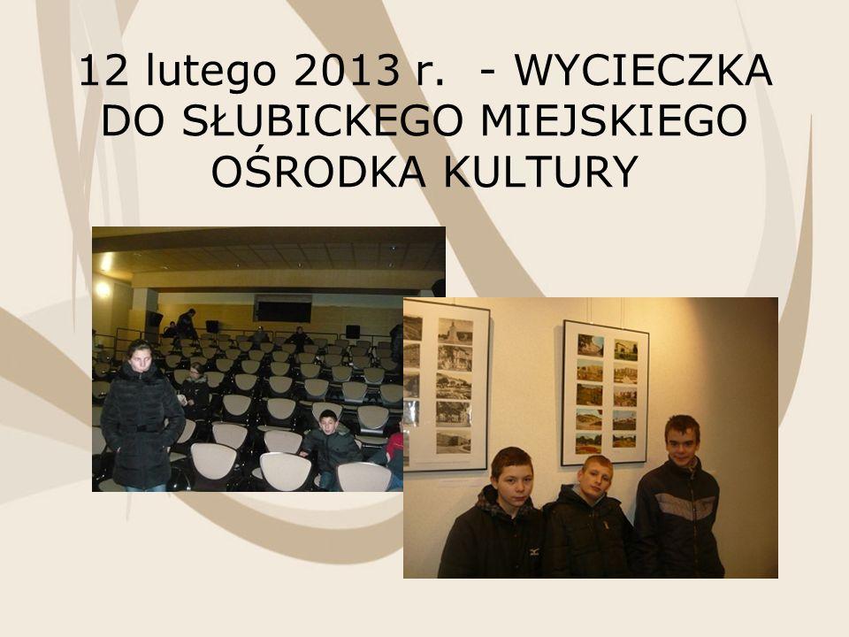 12 lutego 2013 r. - WYCIECZKA DO SŁUBICKEGO MIEJSKIEGO OŚRODKA KULTURY