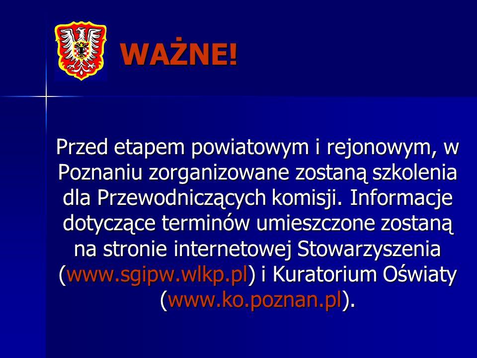 WAŻNE! Przed etapem powiatowym i rejonowym, w Poznaniu zorganizowane zostaną szkolenia dla Przewodniczących komisji. Informacje dotyczące terminów umi