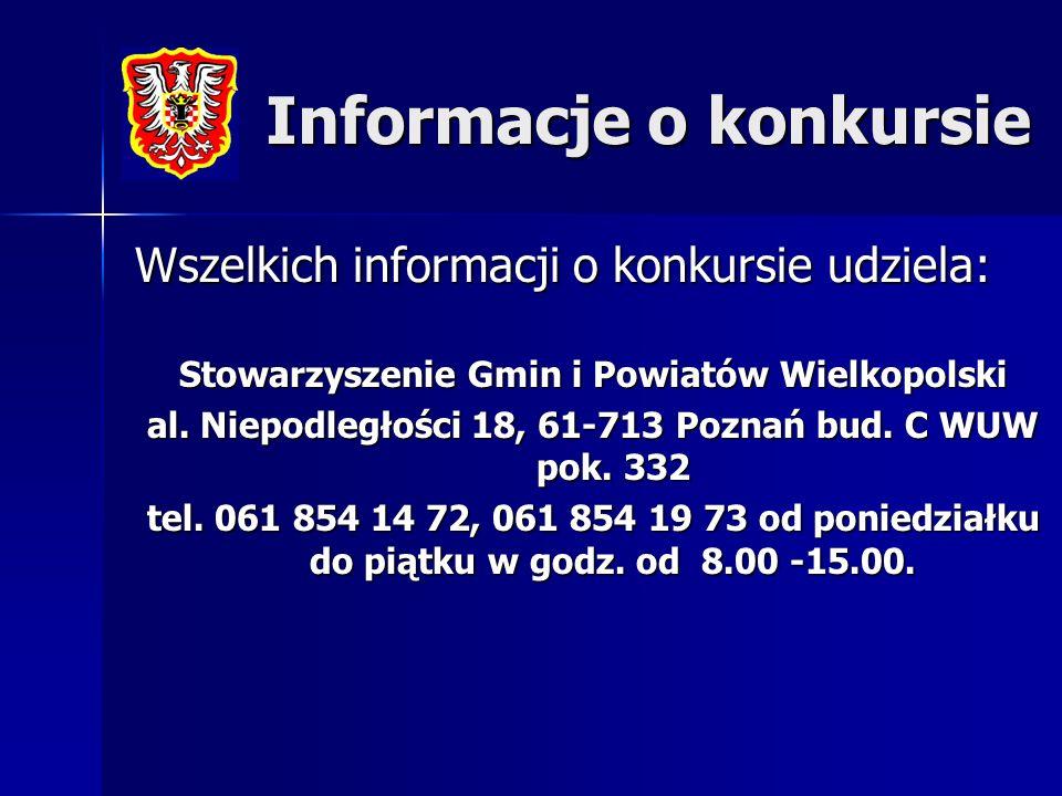 Informacje o konkursie Wszelkich informacji o konkursie udziela: Stowarzyszenie Gmin i Powiatów Wielkopolski al. Niepodległości 18, 61-713 Poznań bud.