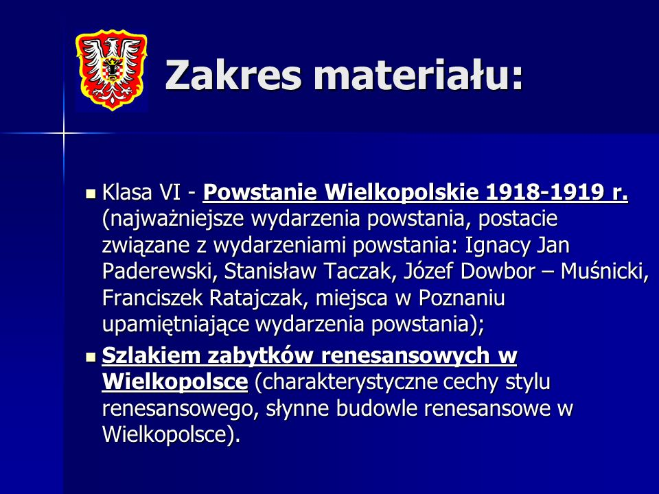 Zakres materiału: Klasa VI - Powstanie Wielkopolskie 1918-1919 r. (najważniejsze wydarzenia powstania, postacie związane z wydarzeniami powstania: Ign