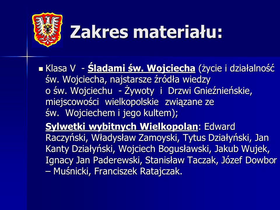 Zakres materiału: Klasa V - Śladami św. Wojciecha (życie i działalność św. Wojciecha, najstarsze źródła wiedzy o św. Wojciechu - Żywoty i Drzwi Gnieźn