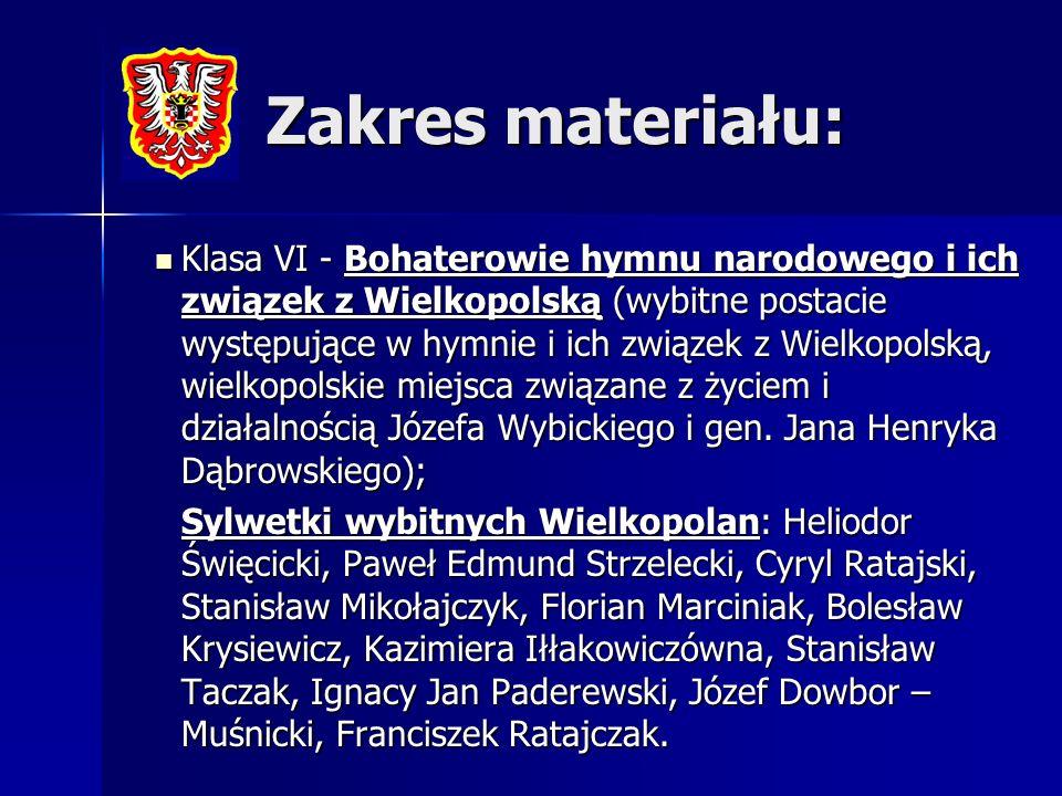 Zakres materiału: Klasa VI - Bohaterowie hymnu narodowego i ich związek z Wielkopolską (wybitne postacie występujące w hymnie i ich związek z Wielkopo