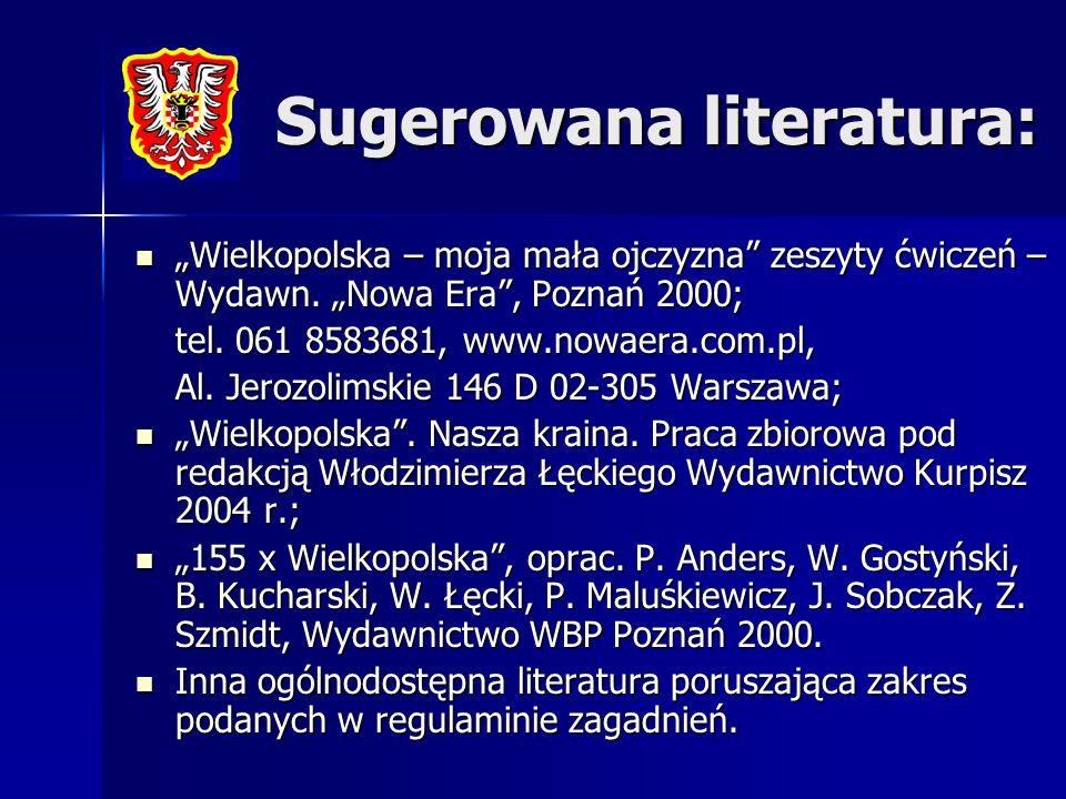 Sugerowana literatura: Wielkopolska – moja mała ojczyzna zeszyty ćwiczeń – Wydawn. Nowa Era, Poznań 2000; Wielkopolska – moja mała ojczyzna zeszyty ćw