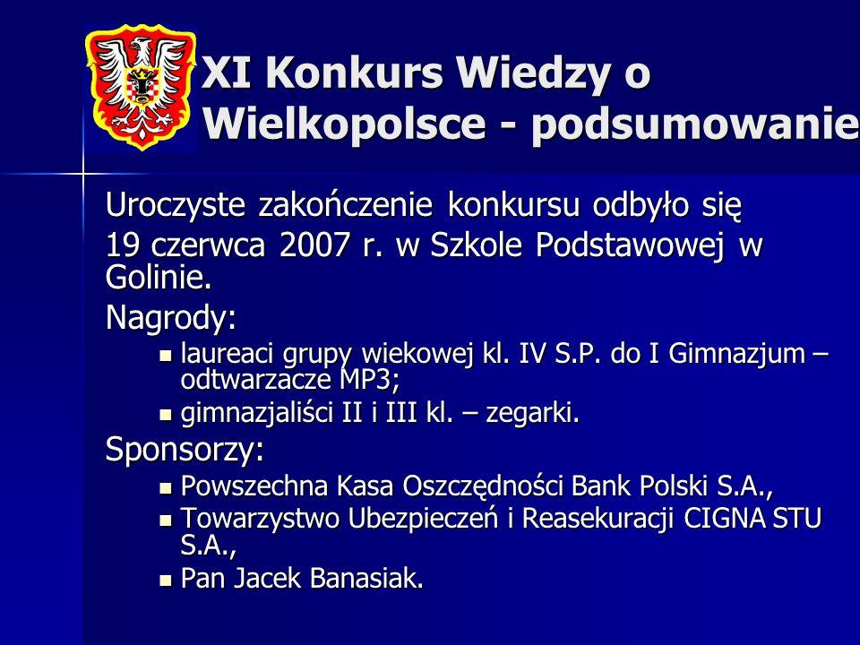 XI Konkurs Wiedzy o Wielkopolsce - podsumowanie Uroczyste zakończenie konkursu odbyło się 19 czerwca 2007 r. w Szkole Podstawowej w Golinie. 19 czerwc