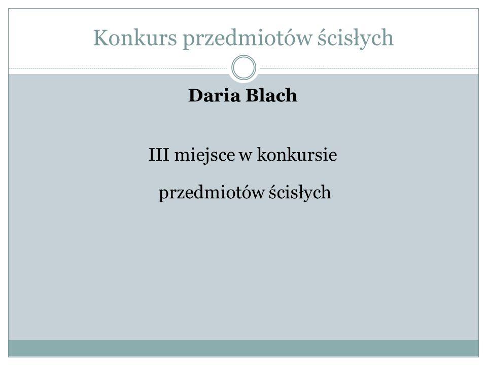Konkurs przedmiotów ścisłych Daria Blach III miejsce w konkursie przedmiotów ścisłych