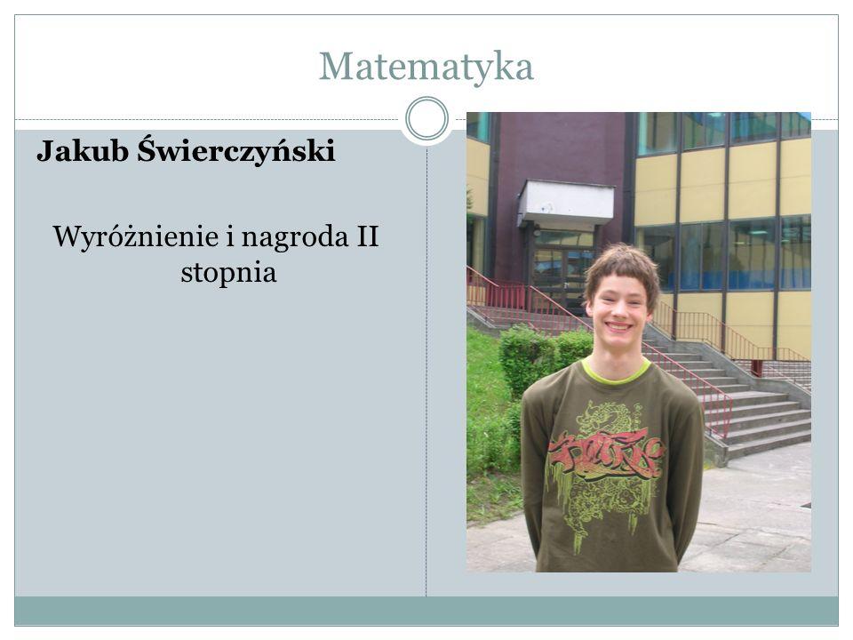 Matematyka Jakub Świerczyński Wyróżnienie i nagroda II stopnia