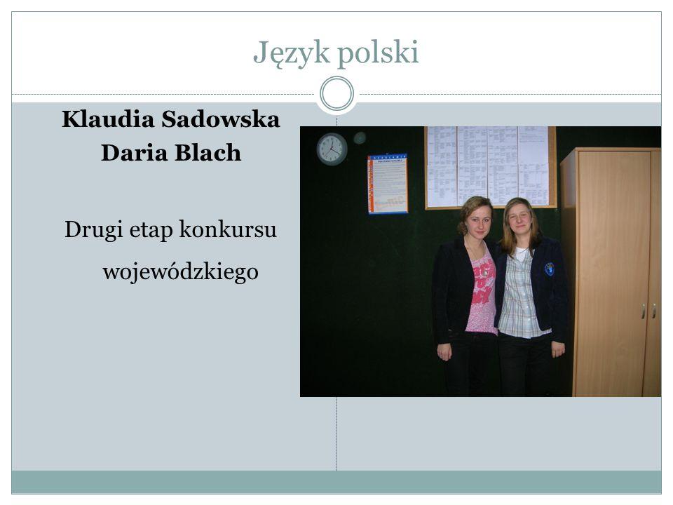 Język polski Klaudia Sadowska Daria Blach Drugi etap konkursu wojewódzkiego