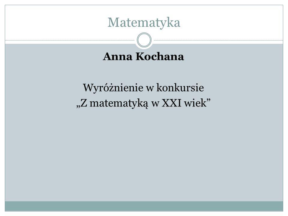 Matematyka Anna Kochana Wyróżnienie w konkursie Z matematyką w XXI wiek