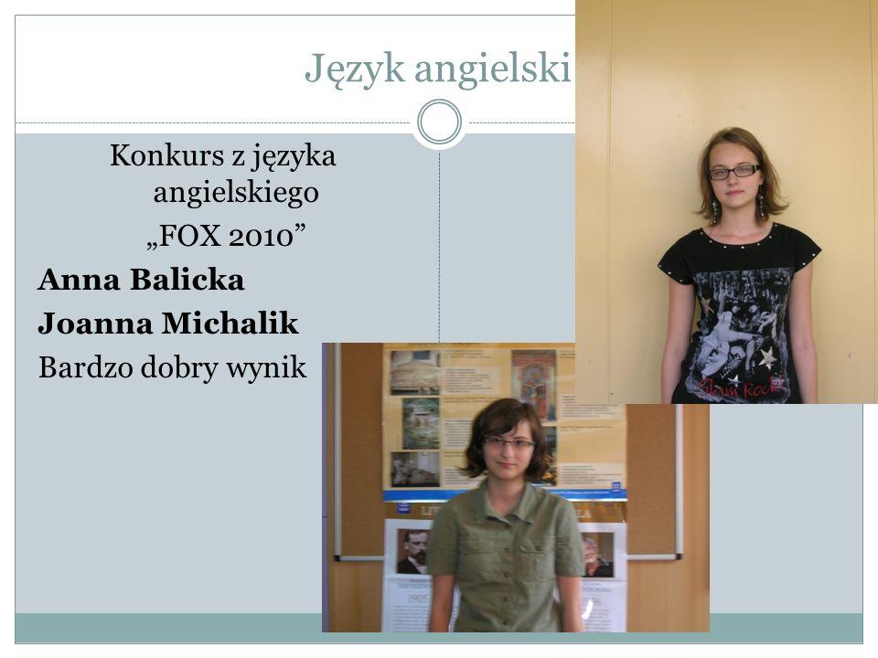 Język angielski Konkurs z języka angielskiego FOX 2010 Anna Balicka Joanna Michalik Bardzo dobry wynik
