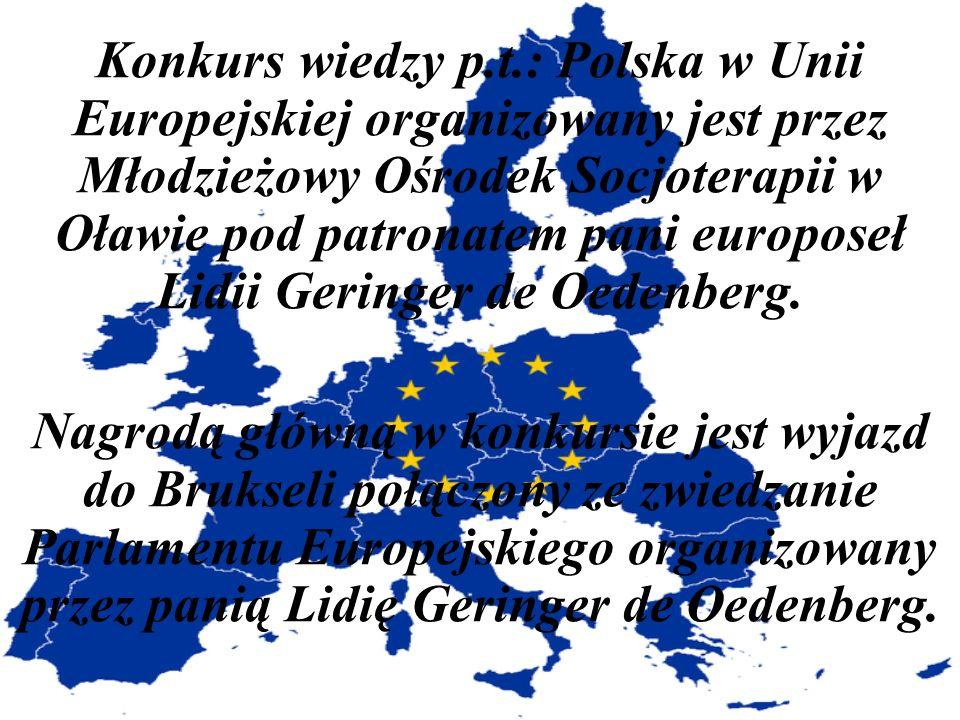 Konkurs wiedzy p.t.: Polska w Unii Europejskiej organizowany jest przez Młodzieżowy Ośrodek Socjoterapii w Oławie pod patronatem pani europoseł Lidii