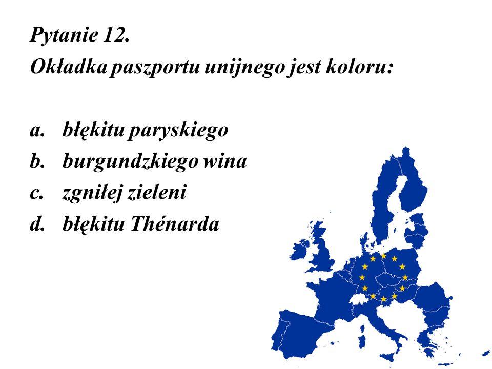 Pytanie 12. Okładka paszportu unijnego jest koloru: a.błękitu paryskiego b.burgundzkiego wina c.zgniłej zieleni d.błękitu Thénarda