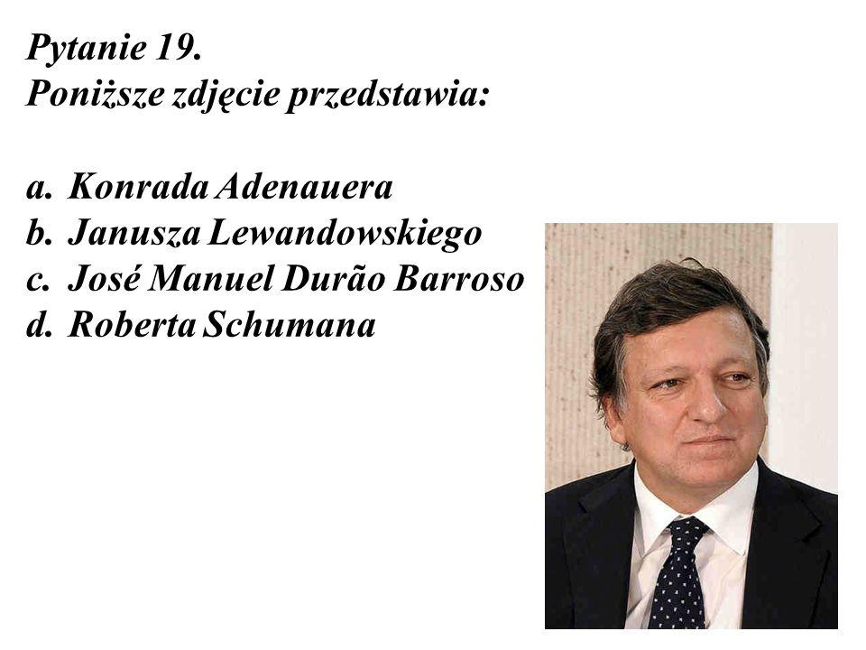 Pytanie 19. Poniższe zdjęcie przedstawia: a. Konrada Adenauera b. Janusza Lewandowskiego c. José Manuel Durão Barroso d. Roberta Schumana