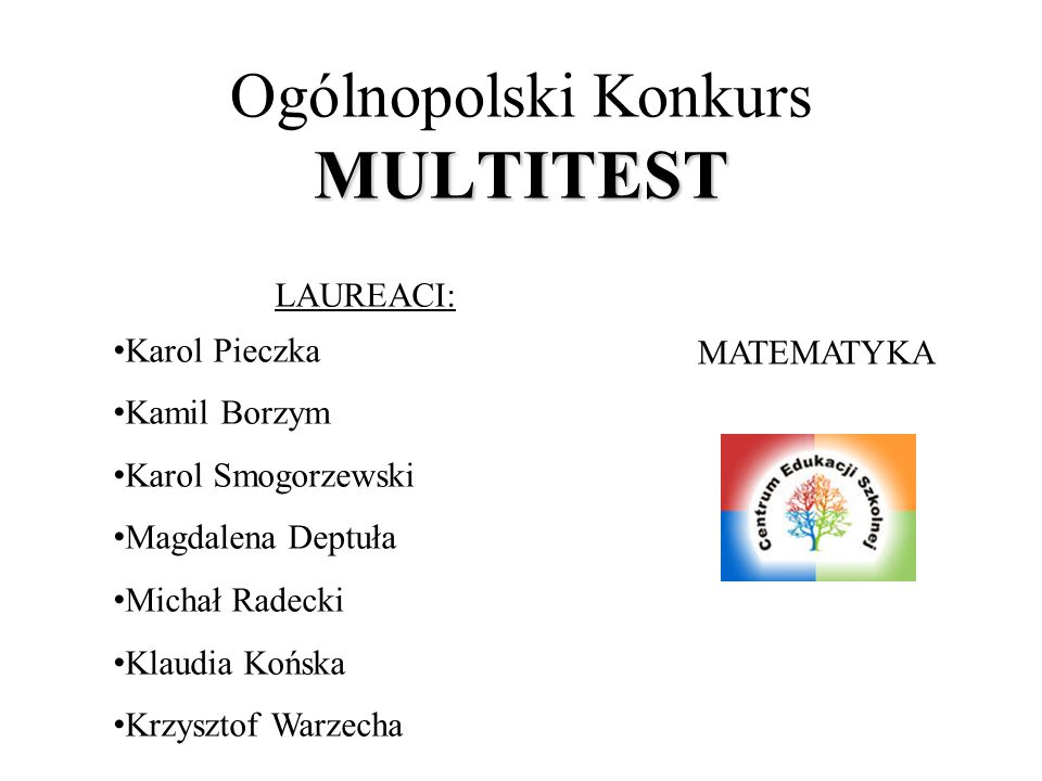 MULTITEST Ogólnopolski Konkurs MULTITEST LAUREACI: Karol Pieczka Kamil Borzym Karol Smogorzewski Magdalena Deptuła Michał Radecki Klaudia Końska Krzys