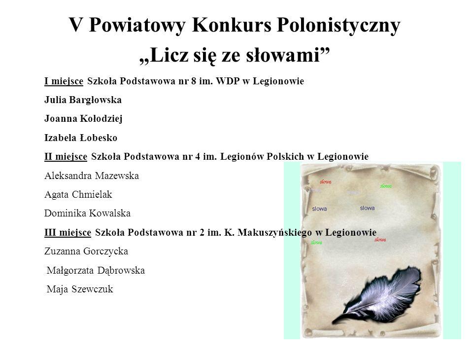 V Powiatowy Konkurs Polonistyczny Licz się ze słowami I miejsce Szkoła Podstawowa nr 8 im. WDP w Legionowie Julia Bargłowska Joanna Kołodziej Izabela