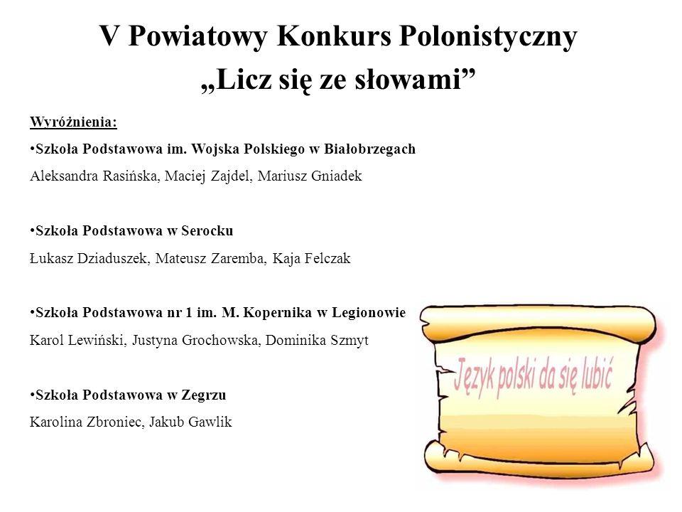 Wyróżnienia: Szkoła Podstawowa im. Wojska Polskiego w Białobrzegach Aleksandra Rasińska, Maciej Zajdel, Mariusz Gniadek Szkoła Podstawowa w Serocku Łu