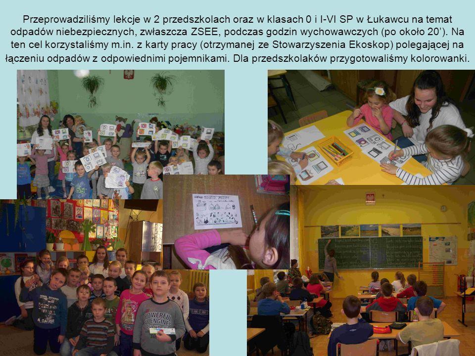Przeprowadziliśmy lekcje w 2 przedszkolach oraz w klasach 0 i I-VI SP w Łukawcu na temat odpadów niebezpiecznych, zwłaszcza ZSEE, podczas godzin wycho