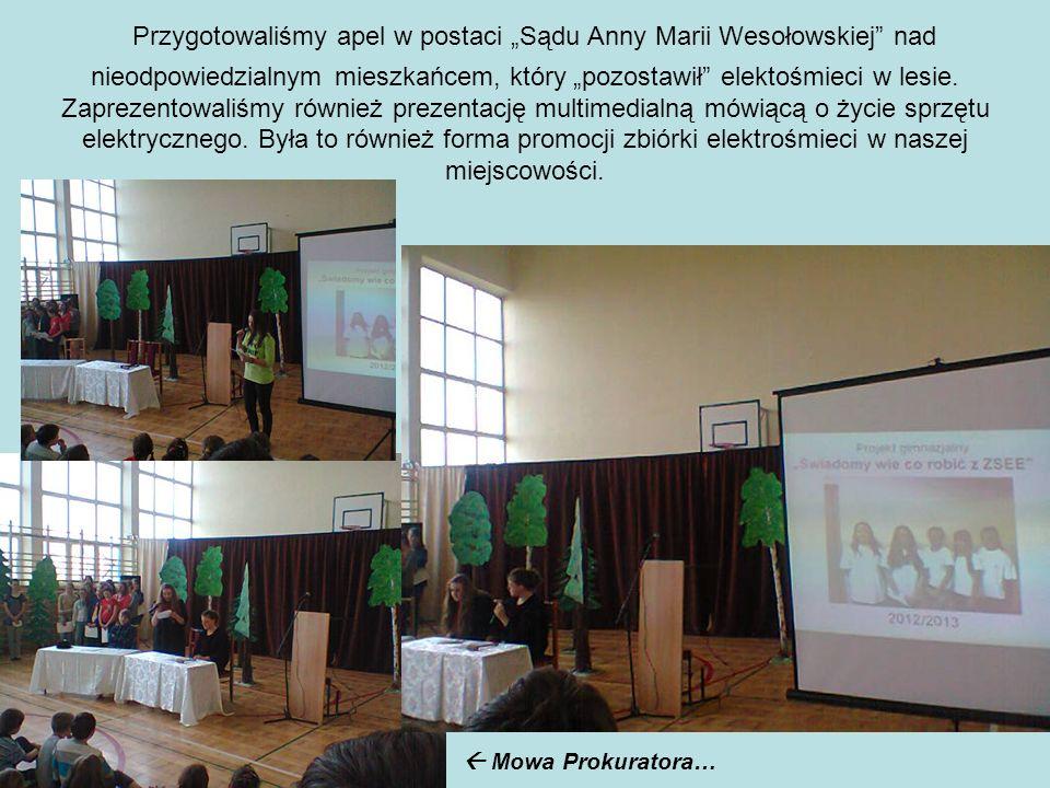 Przygotowaliśmy apel w postaci Sądu Anny Marii Wesołowskiej nad nieodpowiedzialnym mieszkańcem, który pozostawił elektośmieci w lesie. Zaprezentowaliś