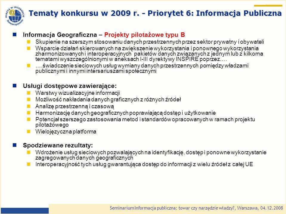 Seminarium Informacja publiczna: towar czy narzędzie władzy , Warszawa, 0 4.1 2.2008 Informacja Geograficzna – Projekty pilotażowe typu B Skupienie na szerszym stosowaniu danych przestrzennych przez sektor prywatny i obywateli Wsparcie działań skierowanych na zwiększenie wykorzystania i ponownego wykorzystania zharmonizowanych i interoperacyjnych pakietów danych związanych z jednym lub z kilkoma tematami wyszczególnionymi w aneksach I-III dyrektywy INSPIRE poprzez….
