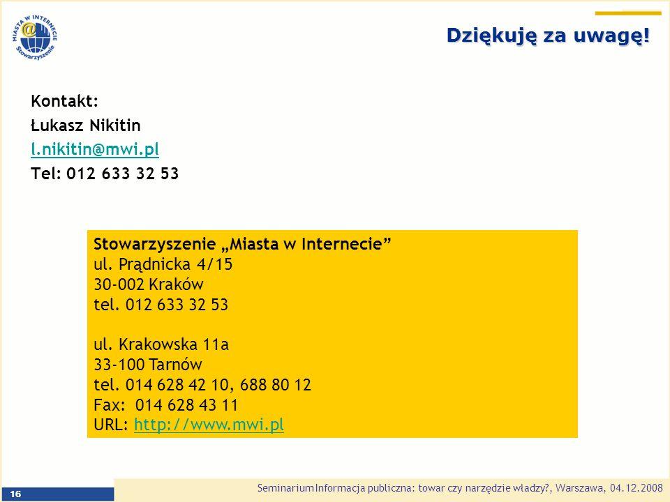 Seminarium Informacja publiczna: towar czy narzędzie władzy , Warszawa, 0 4.1 2.2008 16 Dziękuję za uwagę.