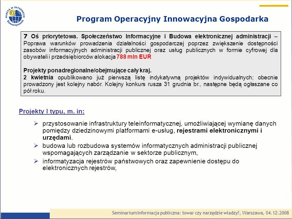 Seminarium Informacja publiczna: towar czy narzędzie władzy , Warszawa, 0 4.1 2.2008 7 Oś priorytetowa.