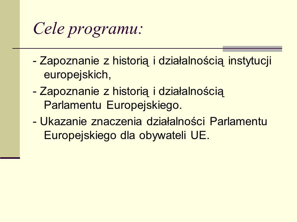 Cele programu: - Zapoznanie z historią i działalnością instytucji europejskich, - Zapoznanie z historią i działalnością Parlamentu Europejskiego. - Uk