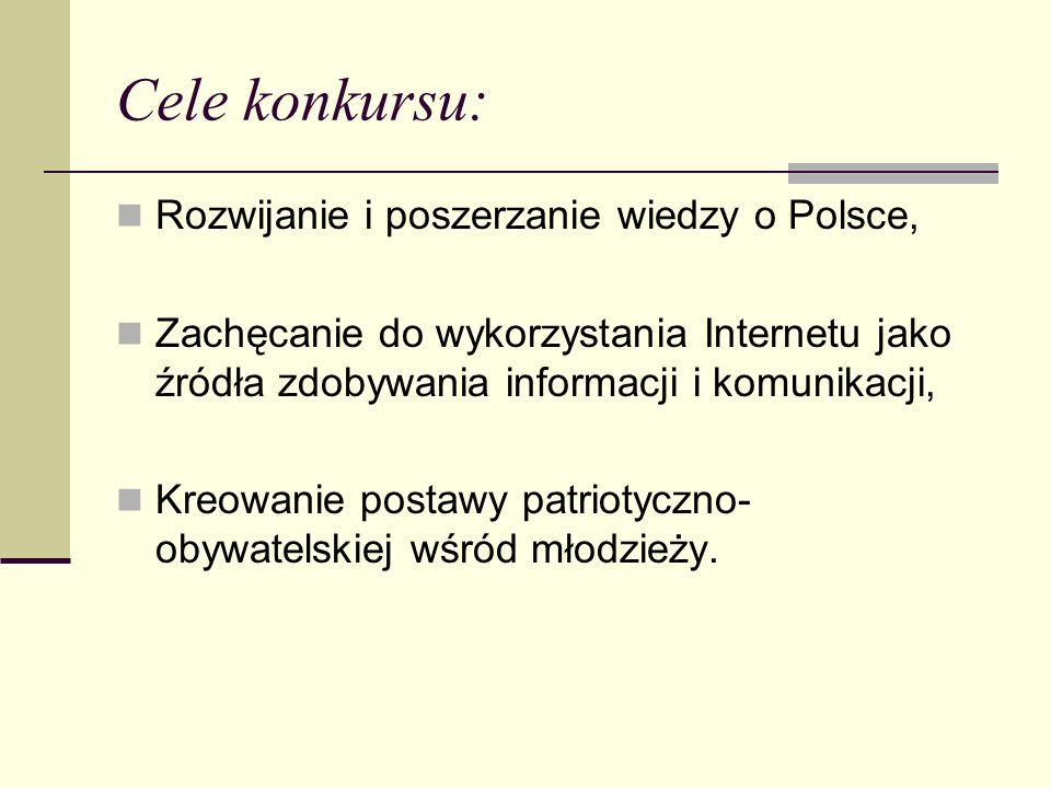 Cele konkursu: Rozwijanie i poszerzanie wiedzy o Polsce, Zachęcanie do wykorzystania Internetu jako źródła zdobywania informacji i komunikacji, Kreowa