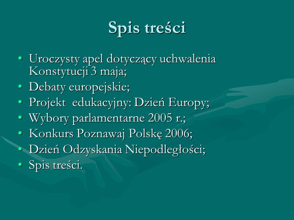 Spis treści Uroczysty apel dotyczący uchwalenia Konstytucji 3 maja;Uroczysty apel dotyczący uchwalenia Konstytucji 3 maja; Debaty europejskie;Debaty e